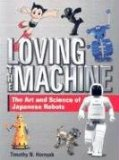 31qd7wgrmxl sl160  Loving the Machine: The Art and Science of Japanese Robots by Timothy N. Hornyak